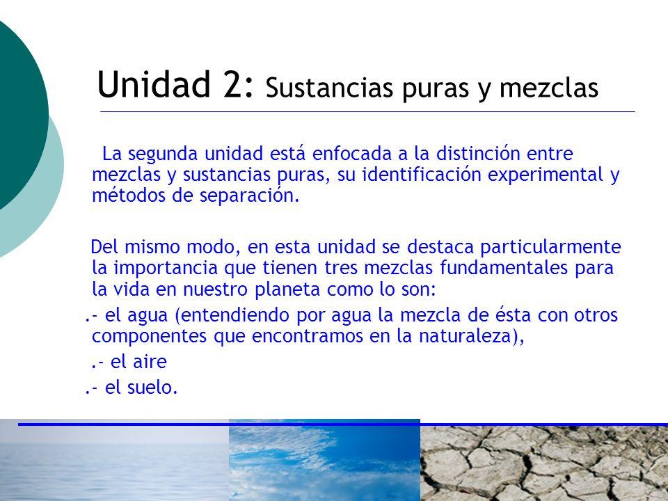 ctoledo@usach.cl20 Unidad 2: Sustancias puras y mezclas La segunda unidad está enfocada a la distinción entre mezclas y sustancias puras, su identific