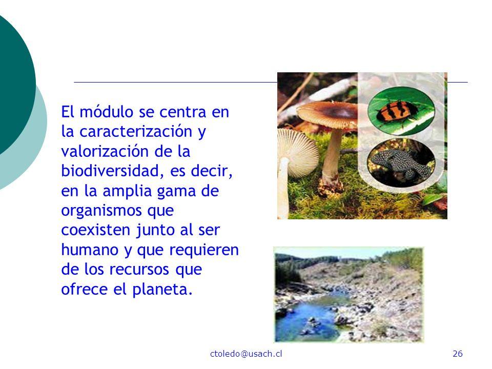 ctoledo@usach.cl26 El módulo se centra en la caracterización y valorización de la biodiversidad, es decir, en la amplia gama de organismos que coexist
