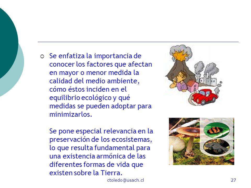 ctoledo@usach.cl27 Se enfatiza la importancia de conocer los factores que afectan en mayor o menor medida la calidad del medio ambiente, cómo éstos in