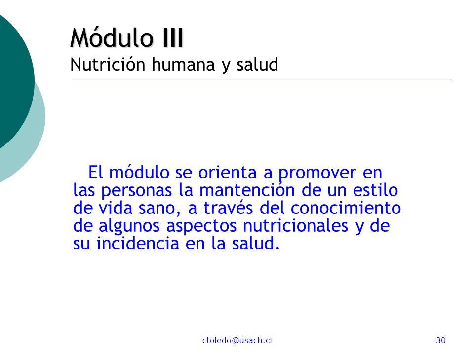 ctoledo@usach.cl30 Módulo III Módulo III Nutrición humana y salud El módulo se orienta a promover en las personas la mantención de un estilo de vida s