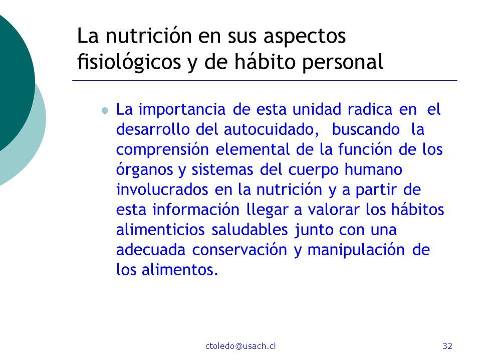 ctoledo@usach.cl32 La nutrición en sus aspectos siológicos y de hábito personal La importancia de esta unidad radica en el desarrollo del autocuidado,