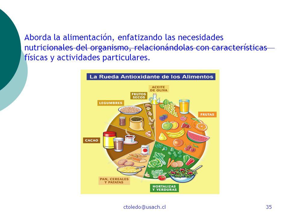 ctoledo@usach.cl35 Aborda la alimentación, enfatizando las necesidades nutricionales del organismo, relacionándolas con características físicas y acti