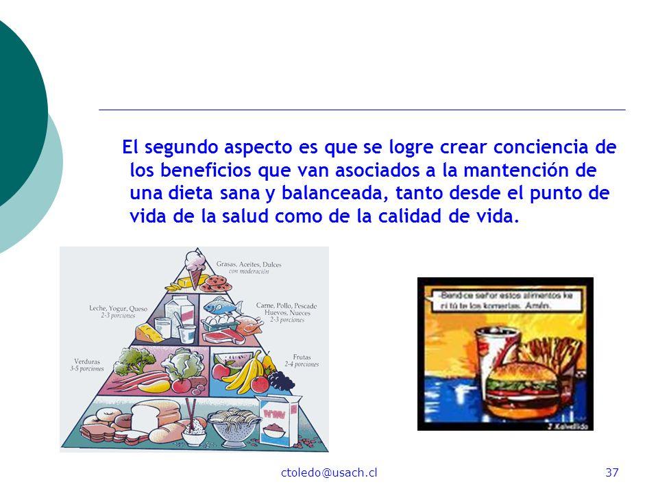 ctoledo@usach.cl37 El segundo aspecto es que se logre crear conciencia de los beneficios que van asociados a la mantención de una dieta sana y balance