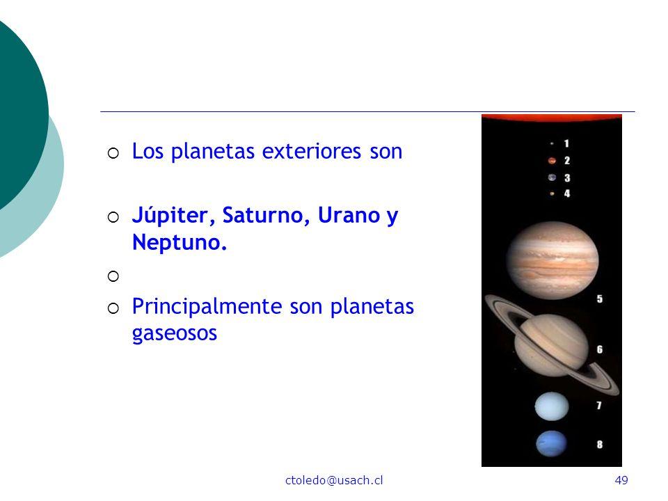 ctoledo@usach.cl49 Los planetas exteriores son Júpiter, Saturno, Urano y Neptuno. Principalmente son planetas gaseosos