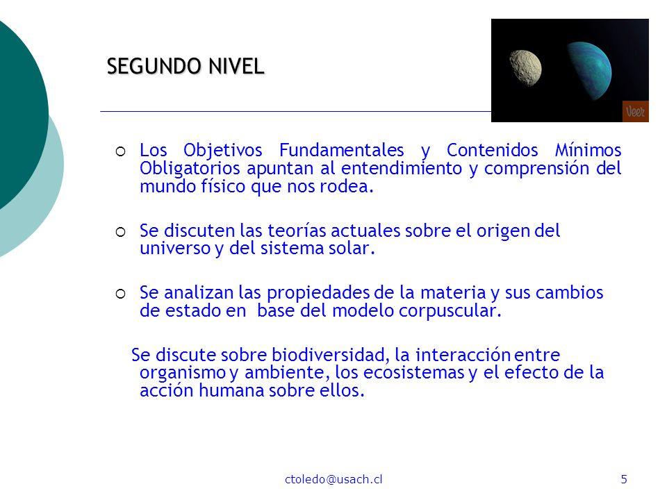 ctoledo@usach.cl5 SEGUNDO NIVEL Los Objetivos Fundamentales y Contenidos Mínimos Obligatorios apuntan al entendimiento y comprensión del mundo físico