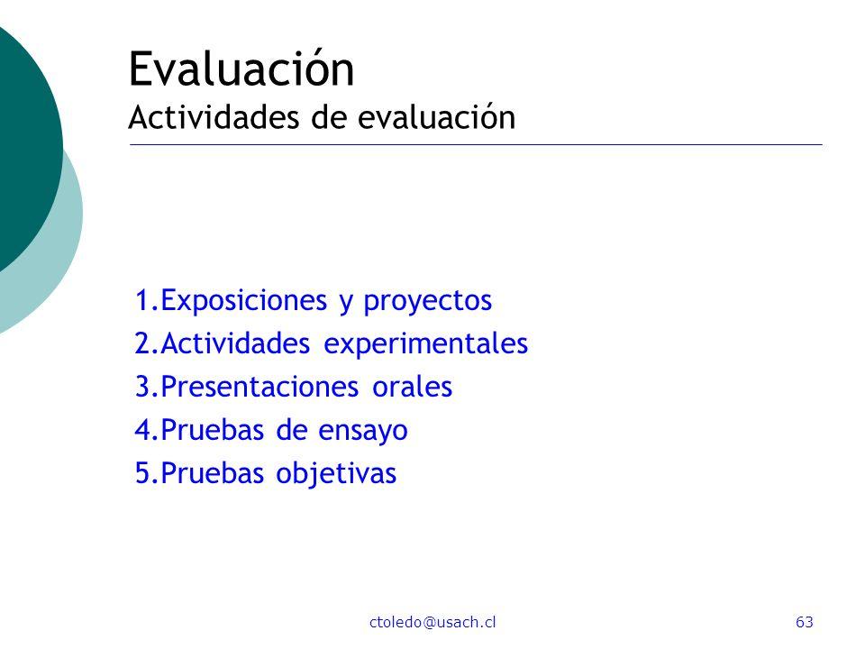 ctoledo@usach.cl63 Evaluación Actividades de evaluación 1.Exposiciones y proyectos 2.Actividades experimentales 3.Presentaciones orales 4.Pruebas de e