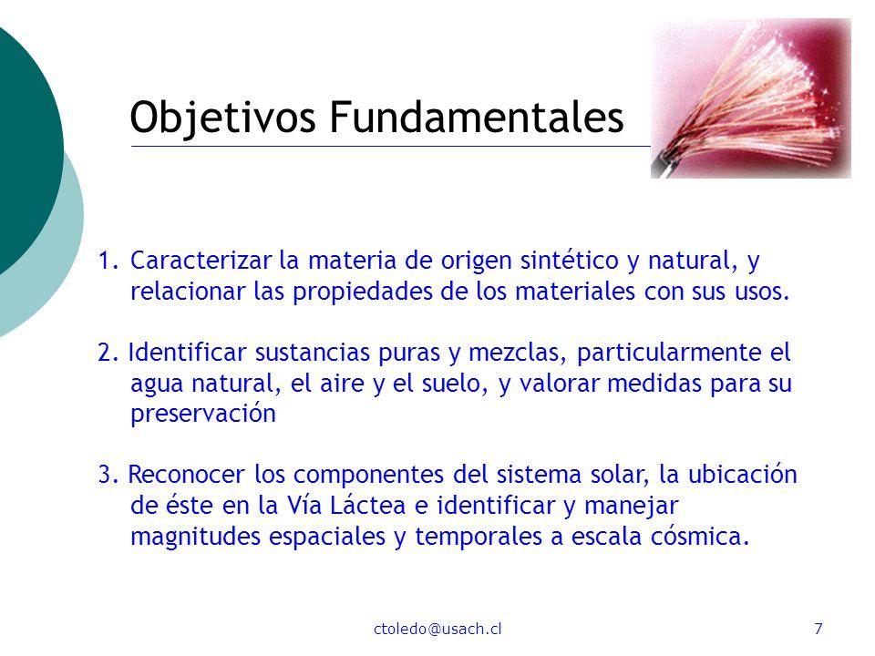 ctoledo@usach.cl7 Objetivos Fundamentales 1.Caracterizar la materia de origen sintético y natural, y relacionar las propiedades de los materiales con
