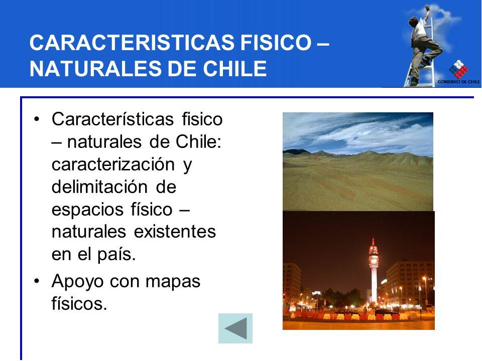 CARACTERISTICAS FISICO – NATURALES DE CHILE Características fisico – naturales de Chile: caracterización y delimitación de espacios físico – naturales