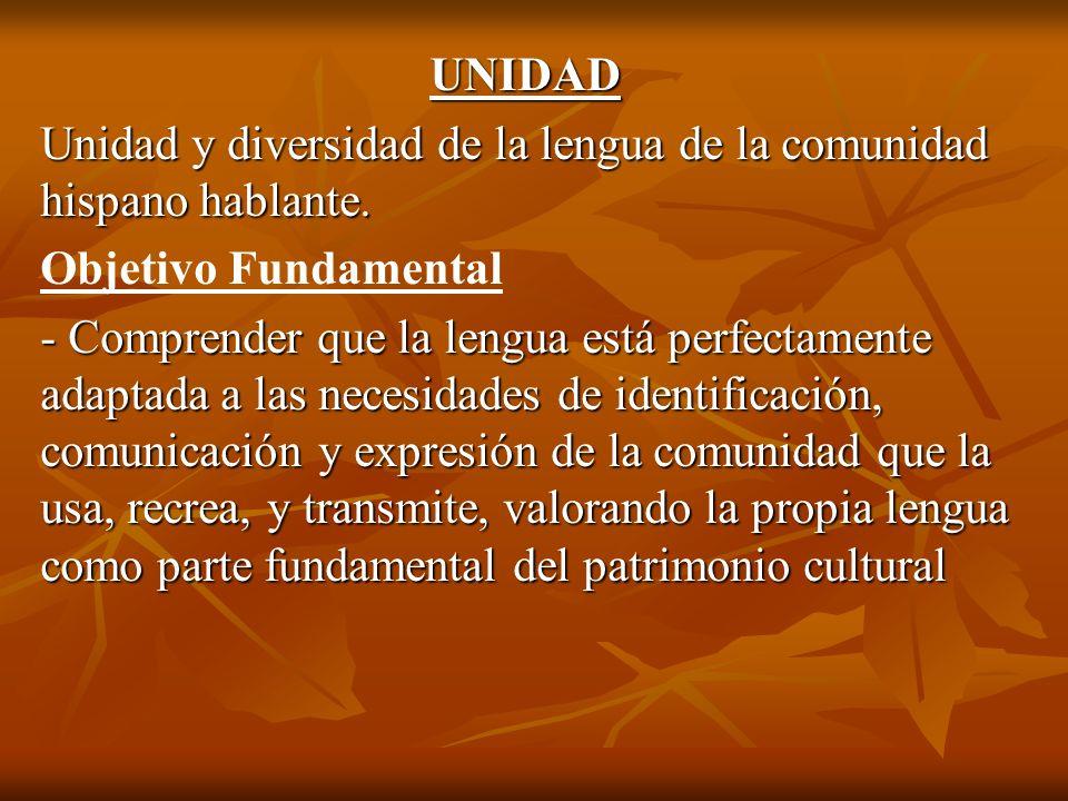 UNIDAD Unidad y diversidad de la lengua de la comunidad hispano hablante. Objetivo Fundamental - Comprender que la lengua está perfectamente adaptada