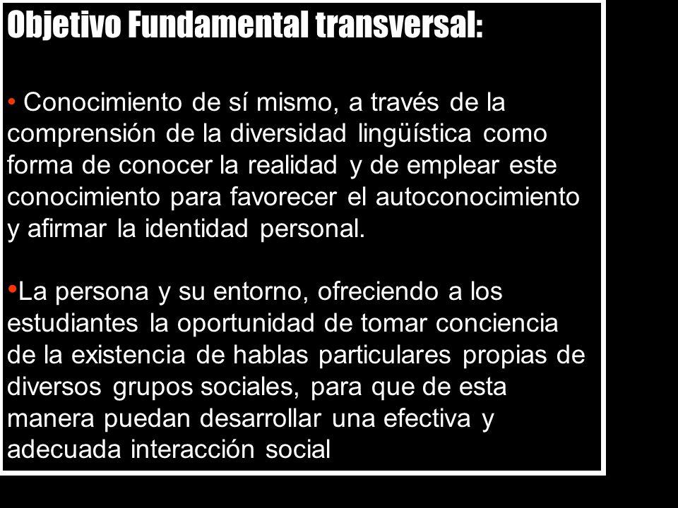 Objetivo Fundamental transversal: Conocimiento de sí mismo, a través de la comprensión de la diversidad lingüística como forma de conocer la realidad y de emplear este conocimiento para favorecer el autoconocimiento y afirmar la identidad personal.