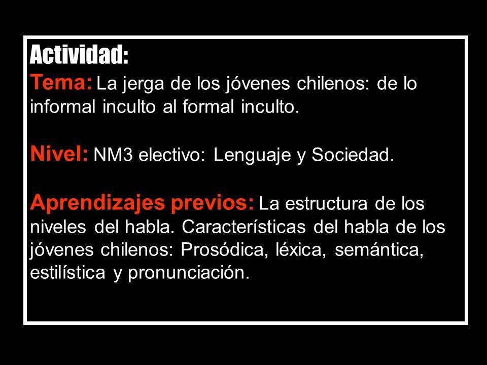 Actividad: Tema: La jerga de los jóvenes chilenos: de lo informal inculto al formal inculto.