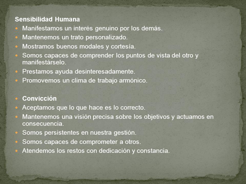 Sensibilidad Humana Manifestamos un interés genuino por los demás. Mantenemos un trato personalizado. Mostramos buenos modales y cortesía. Somos capac