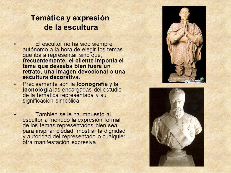 Temática y expresión de la escultura El escultor no ha sido siempre autónomo a la hora de elegir tos temas que iba a representar sino que, frecuenteme