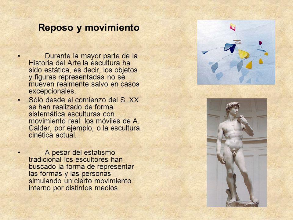 Reposo y movimiento Durante la mayor parte de la Historia del Arte la escultura ha sido estática, es decir, los objetos y figuras representadas no se