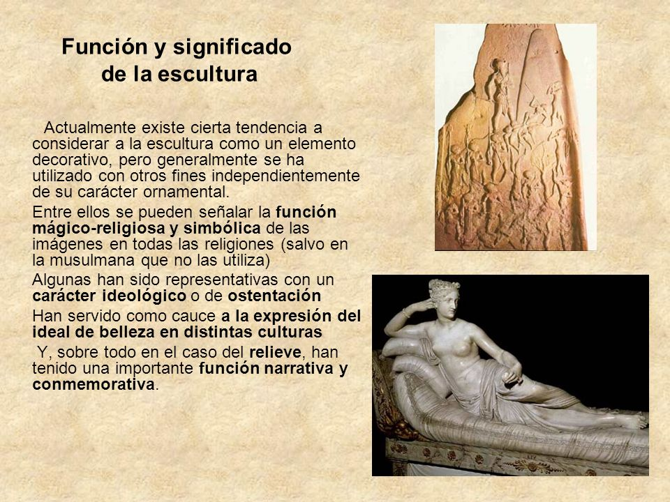 Función y significado de la escultura Actualmente existe cierta tendencia a considerar a la escultura como un elemento decorativo, pero generalmente s