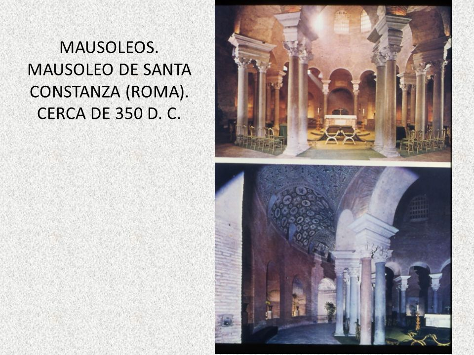 MAUSOLEOS. MAUSOLEO DE SANTA CONSTANZA (ROMA). CERCA DE 350 D. C.