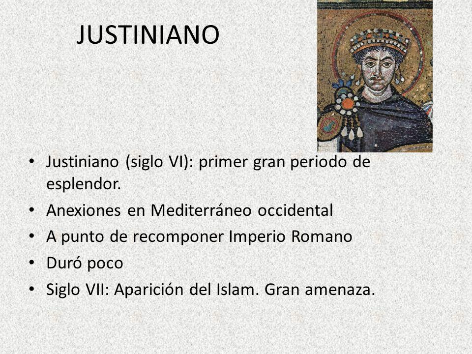 JUSTINIANO Justiniano (siglo VI): primer gran periodo de esplendor. Anexiones en Mediterráneo occidental A punto de recomponer Imperio Romano Duró poc