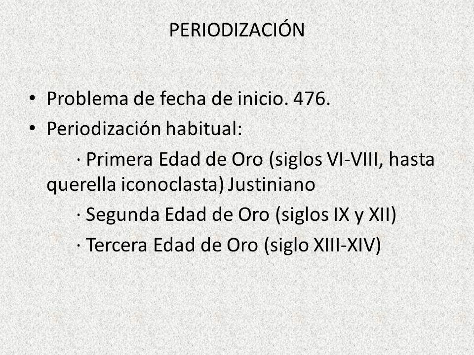 PERIODIZACIÓN Problema de fecha de inicio. 476. Periodización habitual: · Primera Edad de Oro (siglos VI-VIII, hasta querella iconoclasta) Justiniano