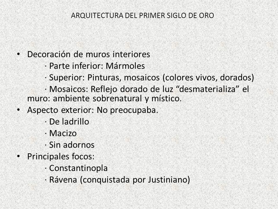 ARQUITECTURA DEL PRIMER SIGLO DE ORO Decoración de muros interiores · Parte inferior: Mármoles · Superior: Pinturas, mosaicos (colores vivos, dorados)