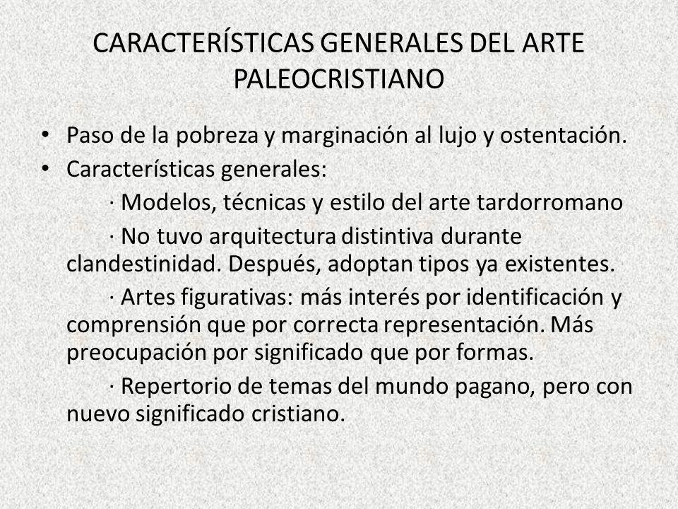 CARACTERÍSTICAS GENERALES DEL ARTE PALEOCRISTIANO Paso de la pobreza y marginación al lujo y ostentación. Características generales: · Modelos, técnic
