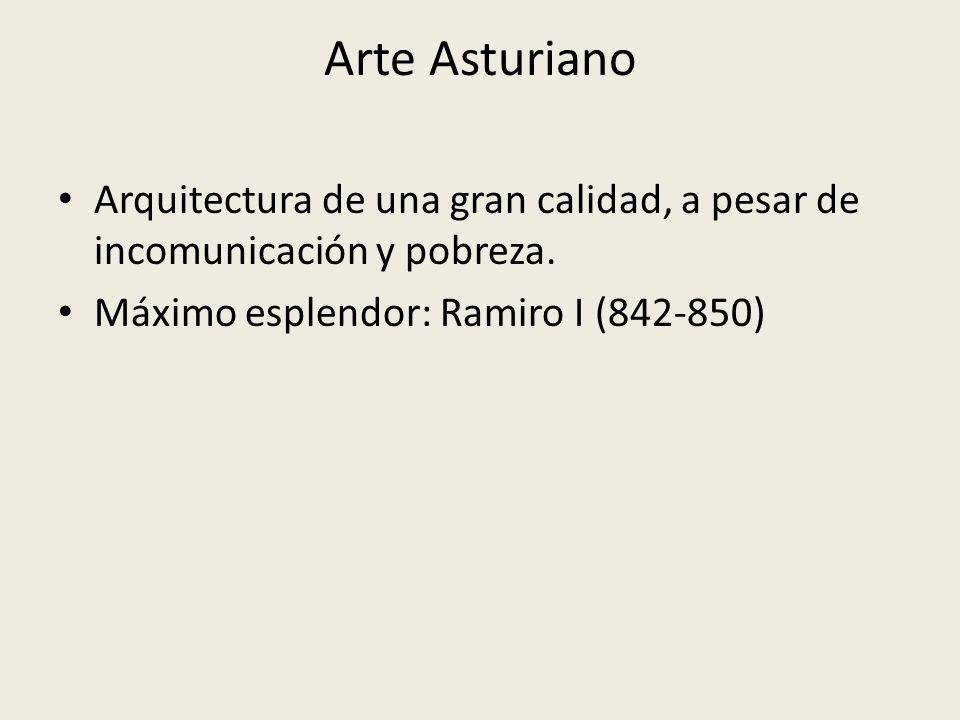 Arte Asturiano Arquitectura de una gran calidad, a pesar de incomunicación y pobreza. Máximo esplendor: Ramiro I (842-850)