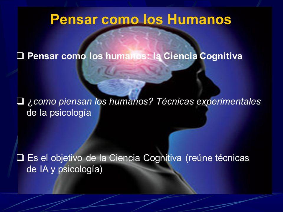 Pensar como los Humanos Pensar como los humanos: la Ciencia Cognitiva ¿como piensan los humanos? Técnicas experimentales de la psicología Es el objeti