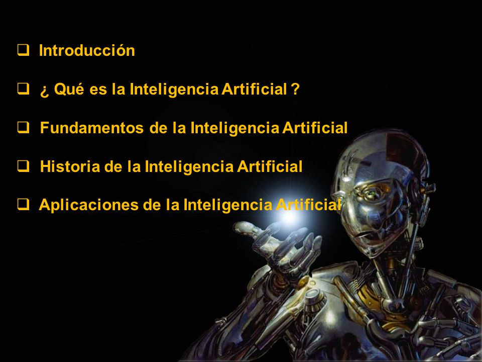 Introducción ¿ Qué es la Inteligencia Artificial ? Fundamentos de la Inteligencia Artificial Historia de la Inteligencia Artificial Aplicaciones de la