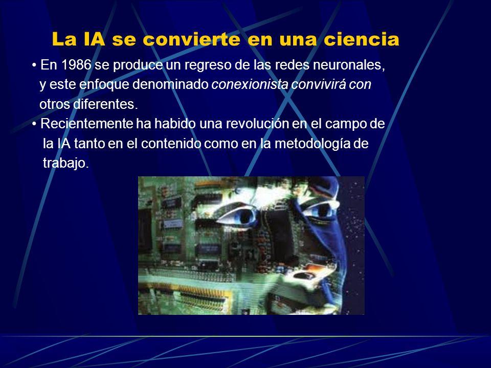La IA se convierte en una ciencia En 1986 se produce un regreso de las redes neuronales, y este enfoque denominado conexionista convivirá con otros di
