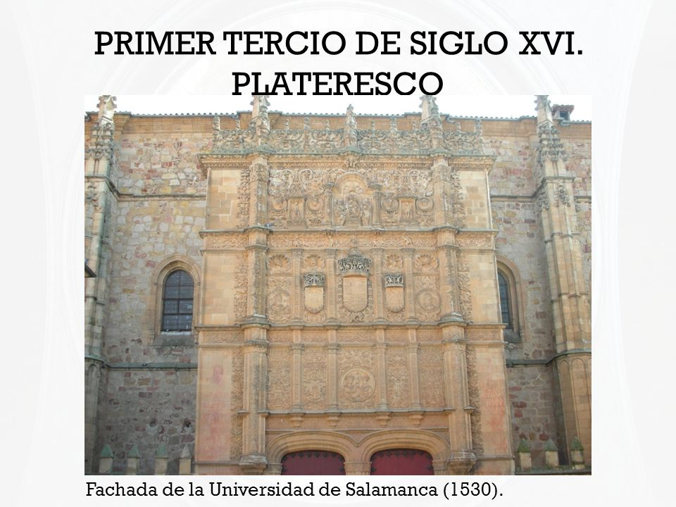 PRIMER TERCIO DE SIGLO XVI. PLATERESCO Fachada de la Universidad de Salamanca (1530).