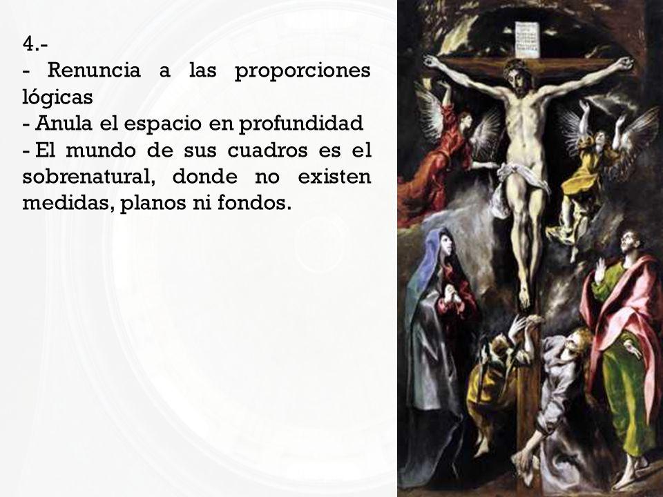 4.- - Renuncia a las proporciones lógicas - Anula el espacio en profundidad - El mundo de sus cuadros es el sobrenatural, donde no existen medidas, pl