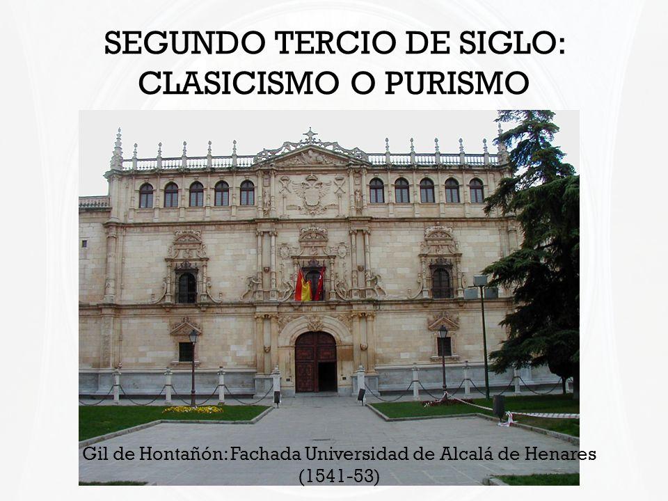 SEGUNDO TERCIO DE SIGLO: CLASICISMO O PURISMO Gil de Hontañón: Fachada Universidad de Alcalá de Henares (1541-53)