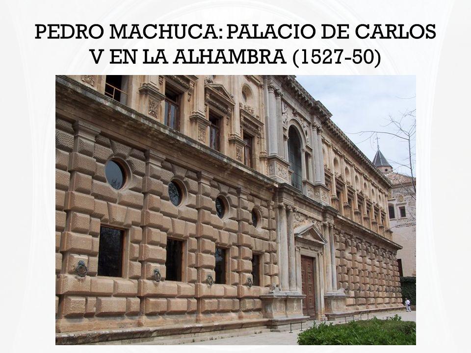 PEDRO MACHUCA: PALACIO DE CARLOS V EN LA ALHAMBRA (1527-50)