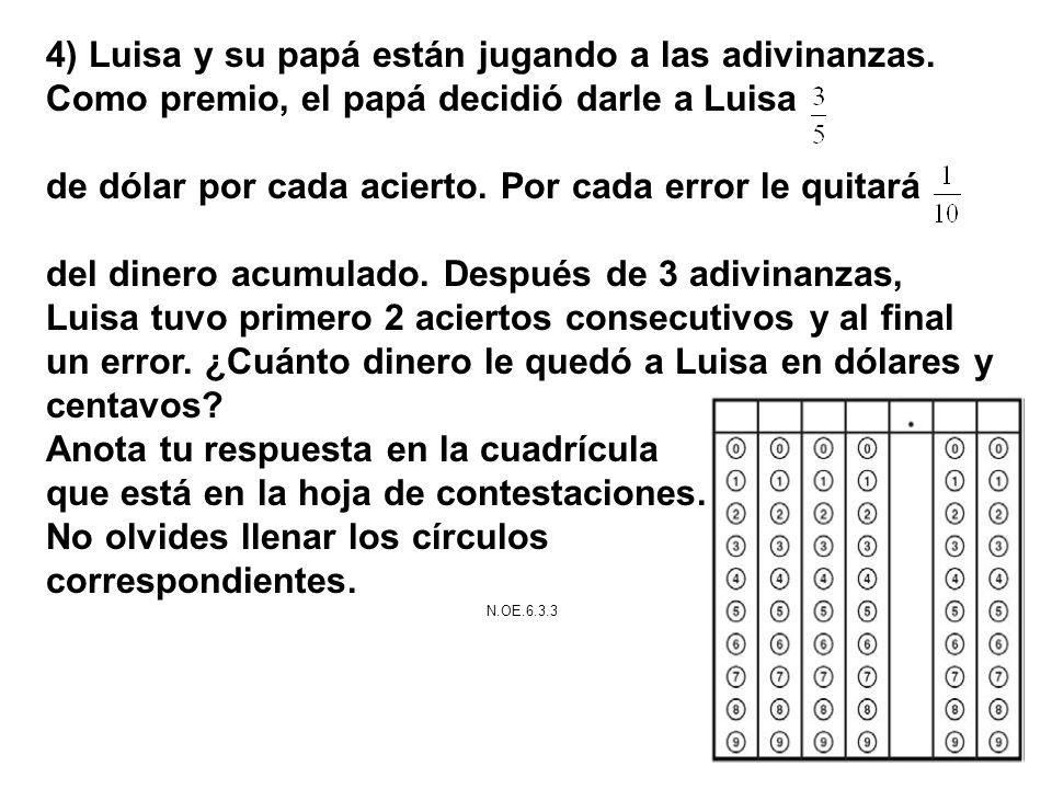 4) Luisa y su papá están jugando a las adivinanzas. Como premio, el papá decidió darle a Luisa de dólar por cada acierto. Por cada error le quitará de