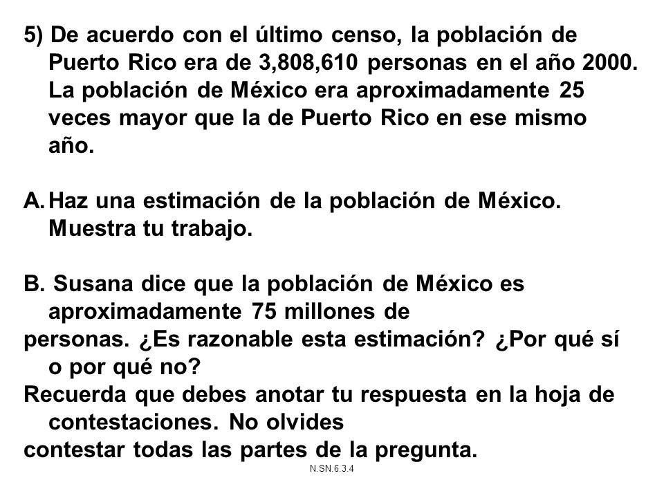 5) De acuerdo con el último censo, la población de Puerto Rico era de 3,808,610 personas en el año 2000. La población de México era aproximadamente 25