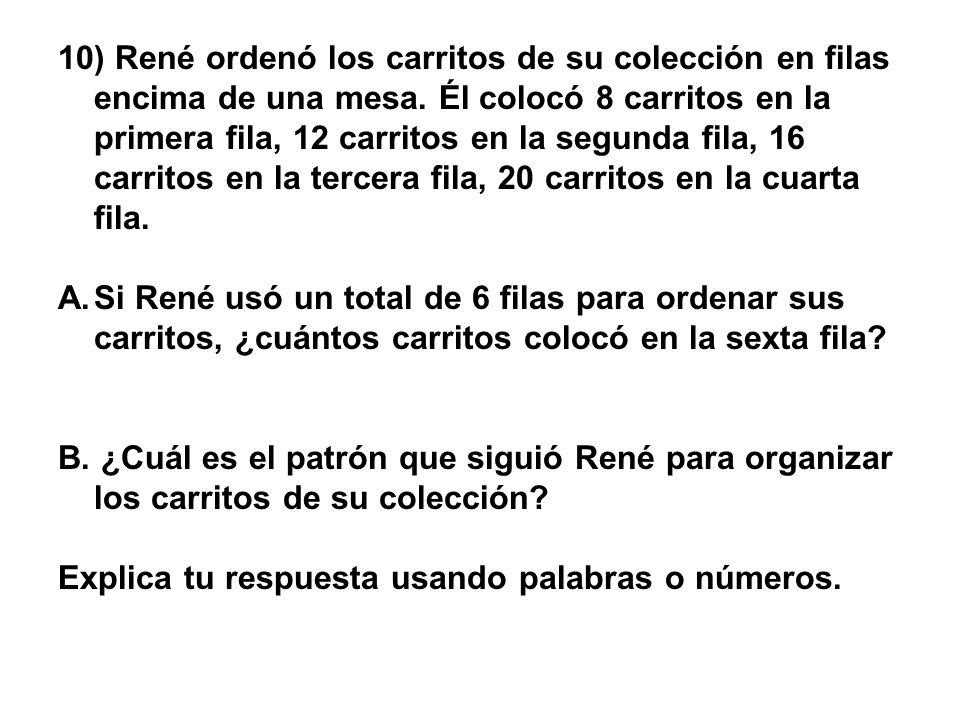 10) René ordenó los carritos de su colección en filas encima de una mesa. Él colocó 8 carritos en la primera fila, 12 carritos en la segunda fila, 16