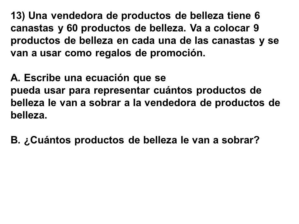 13) Una vendedora de productos de belleza tiene 6 canastas y 60 productos de belleza. Va a colocar 9 productos de belleza en cada una de las canastas