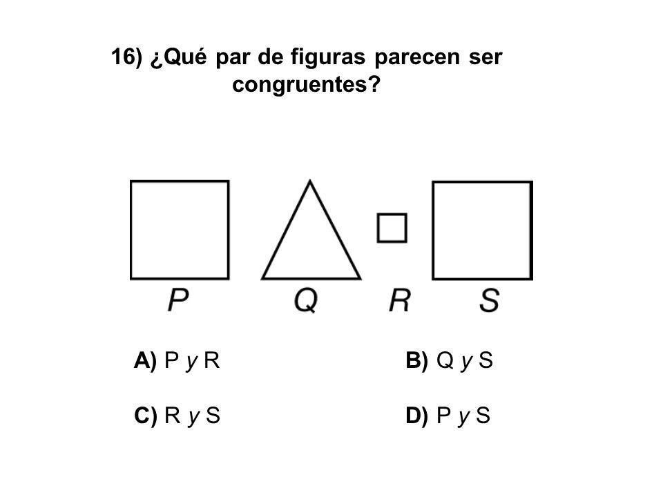 16) ¿Qué par de figuras parecen ser congruentes? A) P y R B) Q y S C) R y S D) P y S
