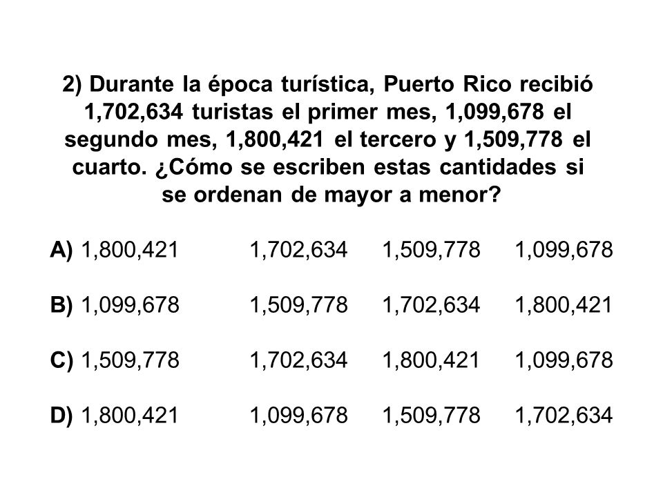 2) Durante la época turística, Puerto Rico recibió 1,702,634 turistas el primer mes, 1,099,678 el segundo mes, 1,800,421 el tercero y 1,509,778 el cua