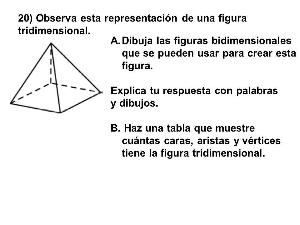 20) Observa esta representación de una figura tridimensional. A.Dibuja las figuras bidimensionales que se pueden usar para crear esta figura. Explica