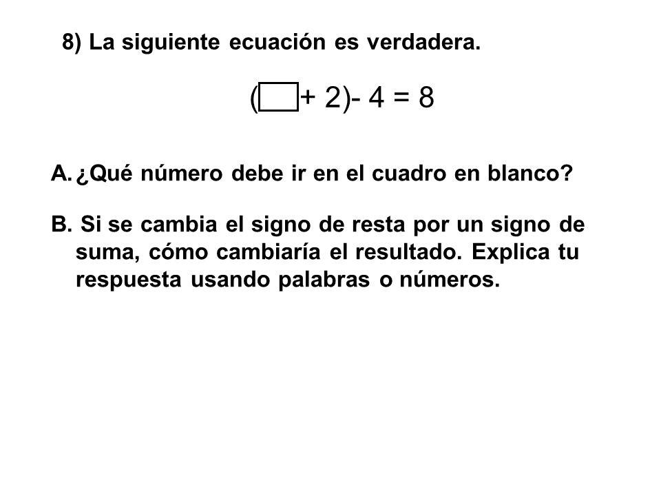 8) La siguiente ecuación es verdadera. A.¿Qué número debe ir en el cuadro en blanco? B. Si se cambia el signo de resta por un signo de suma, cómo camb