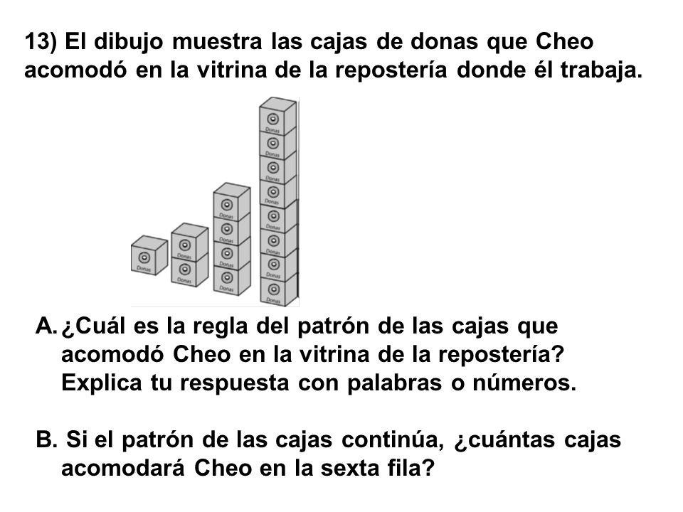 13) El dibujo muestra las cajas de donas que Cheo acomodó en la vitrina de la repostería donde él trabaja. A.¿Cuál es la regla del patrón de las cajas