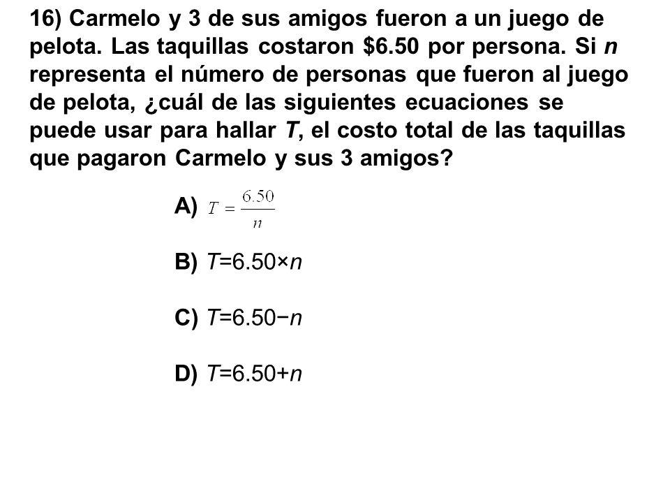 16) Carmelo y 3 de sus amigos fueron a un juego de pelota. Las taquillas costaron $6.50 por persona. Si n representa el número de personas que fueron