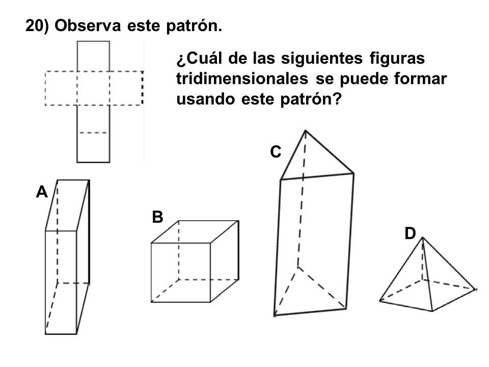 20) Observa este patrón. ¿Cuál de las siguientes figuras tridimensionales se puede formar usando este patrón? A D C B