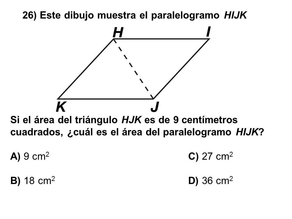 26) Este dibujo muestra el paralelogramo HIJK Si el área del triángulo HJK es de 9 centímetros cuadrados, ¿cuál es el área del paralelogramo HIJK? A)