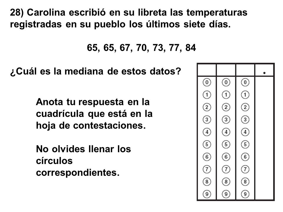28) Carolina escribió en su libreta las temperaturas registradas en su pueblo los últimos siete días. 65, 65, 67, 70, 73, 77, 84 ¿Cuál es la mediana d