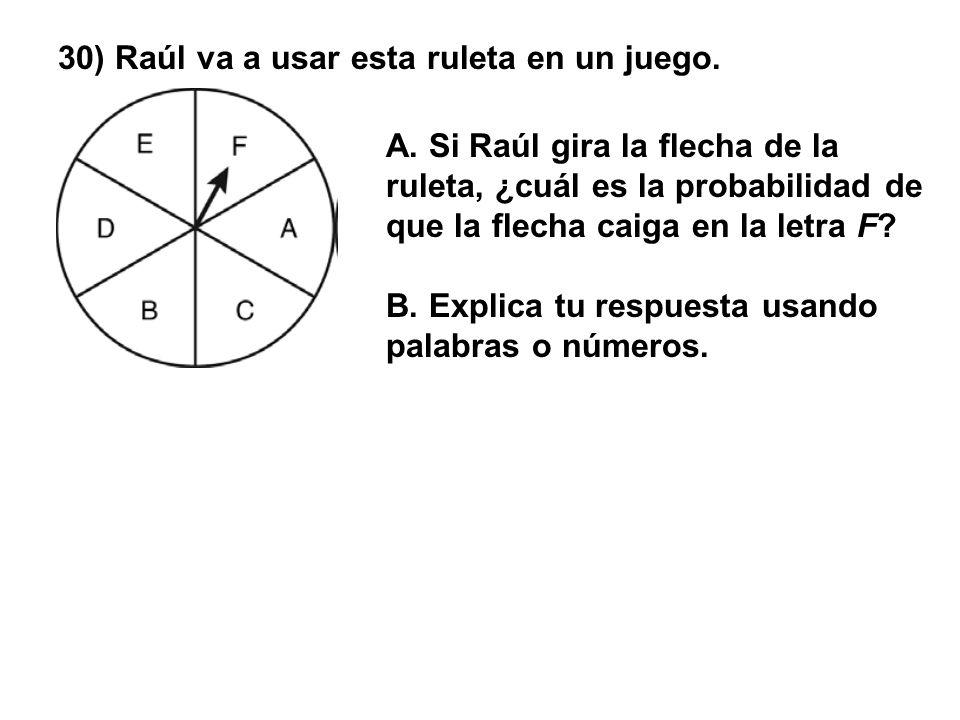 30) Raúl va a usar esta ruleta en un juego. A. Si Raúl gira la flecha de la ruleta, ¿cuál es la probabilidad de que la flecha caiga en la letra F? B.