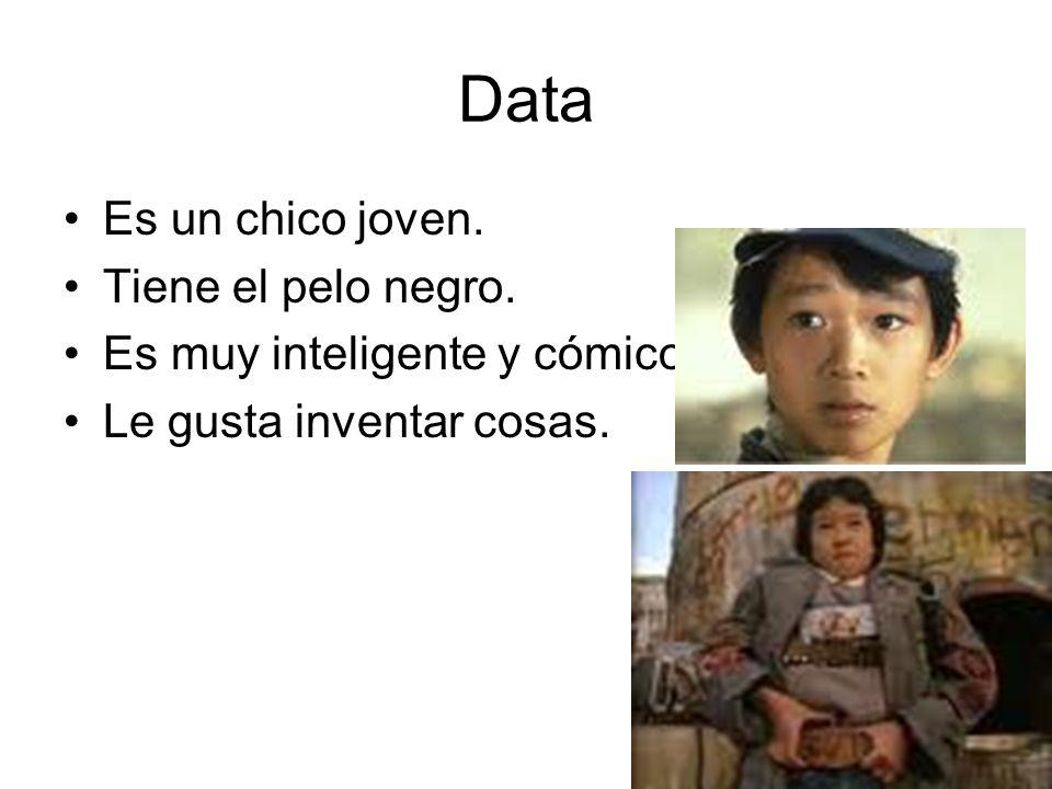 Data Es un chico joven. Tiene el pelo negro. Es muy inteligente y cómico. Le gusta inventar cosas.
