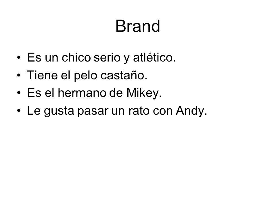 Brand Es un chico serio y atlético. Tiene el pelo castaño. Es el hermano de Mikey. Le gusta pasar un rato con Andy.