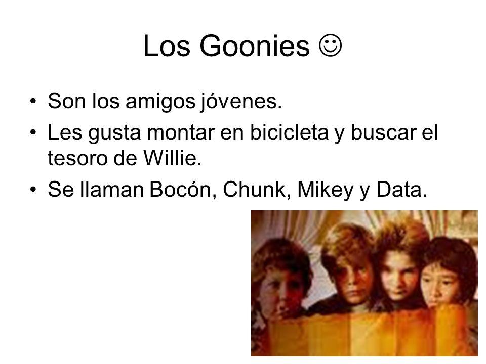 Los Goonies Son los amigos jóvenes. Les gusta montar en bicicleta y buscar el tesoro de Willie. Se llaman Bocón, Chunk, Mikey y Data.