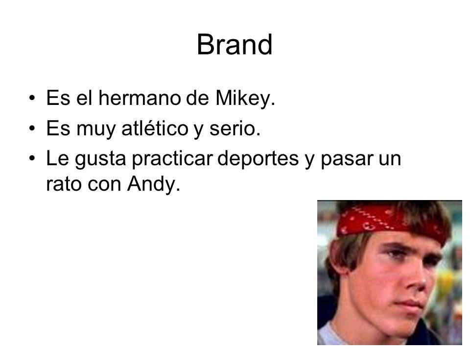 Brand Es el hermano de Mikey. Es muy atlético y serio. Le gusta practicar deportes y pasar un rato con Andy.